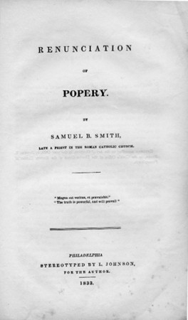 In this pamphlet published in Philadelphia in 1833, Samuel Smith, a former priest, discusses what he sees as the significant inadequacies of the Catholic Church